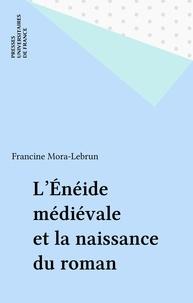 Francine Mora - L'Eneide médiévale et la naissance du roman.