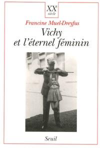 Francine Muel-Dreyfus - Vichy et l'éternel féminin - Contribution à une sociologie politique de l'ordre des corps.
