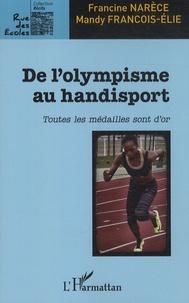 De l'olympisme au handisport- Toutes les médailles sont d'or - Francine Narèce pdf epub