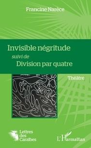 Francine Narèce - Invisible négritude suivi de Division par quatre.