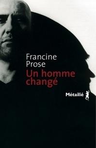 Francine Prose - Un homme changé.