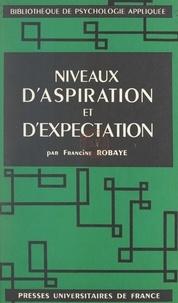 Francine Robaye et  Fondation Universitaire de Bel - Niveaux d'aspiration et d'expectation - Critères de personnalité. Avec un complément statistique par E. Robaye.
