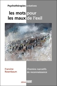 Francine Rosenbaum - Les mots pour les maux de l'exil - Chemins narratifs de reconnaissance.