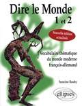 Francine Rouby - Dire le Monde 1 et 2 - Vocabulaire thématique du monde moderne français-allemand.