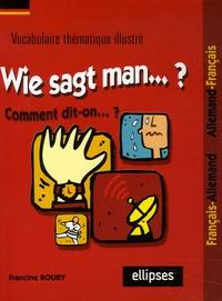 Francine Rouby - Wie sagt man... - Vocabulaire thématique Français/Allemand.