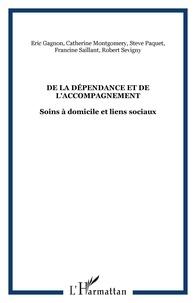 Francine Saillant et Eric Gagnon - De la dépendance et de l'accompagnement. - Soins à domicile et liens sociaux.