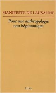 Francine Saillant et Mondher Kilani - Manifeste de Lausanne - Pour une anthropologie non hégémonique.