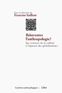 Francine Saillant - Réinventer l'anthropologie ? - Les sciences de la culture à l'épreuve des globalisations.