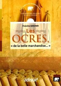 """Francine Simonin - Les ocres, """"de la belle marchandise..."""" - Fabrication à l'usine Mathieu - Roussillon 1920-1960."""