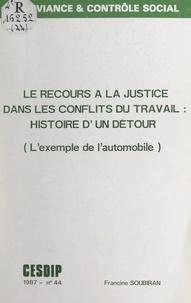 Francine Soubiran et  Collectif - Le recours à la justice dans les conflits du travail : histoire d'un détour - L'exemple de l'automobile.