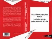 Francine Soubiran-Paillet - De l'usage professionnel à la loi - Les chambres syndicales ouvrières parisiennes de 1867 à 1884.