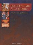 Francine Soulière - Du costume à la mode - Antiquité, Moyen Age, Renaissance.