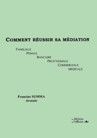 Comment réussir sa médiation. Familiale, pénale, bancaire, prudhomale, commerciale, médicale.pdf