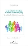 Francine Summa - La loi autorité parentale et intérêt de l'enfant (APIE) - La médiation familiale pour vivre ensemble.