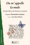 Francine Thonnelier-Lemaitre - On m'appelle la mule - Paroles libres de femmes en prison.