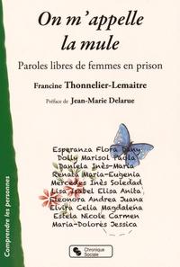 Francine Thonnelier-Lemaitre - On m'appelle la mule - Paroles libres de femmes en prison.