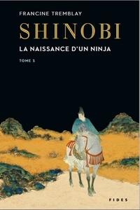 Francine Tremblay - Shinobi Tome 1 : La naissance d'un ninja.