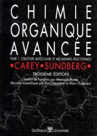 CHIMIE ORGANIQUE AVANCEE. Tome 1, Structure moléculaire et mécanismes réactionnels, 3ème édition - Francis-A Carey |