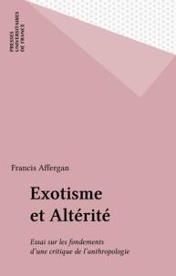 Francis Affergan - Exotisme et altérité - Essais sur les fondements d'une critique de l'anthropologie.
