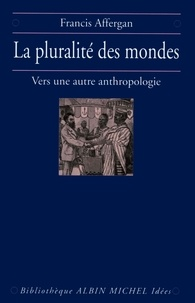 Francis Affergan - La Pluralité des mondes.