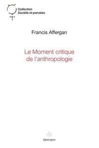 Francis Affergan - Le moment critique de l'anthropologie.