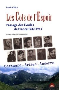 Francis Aguila - Les Cols de l'Espoir - Le passage des évadés de France par la haute Ariège, la Cerdagne et l'Andorre.
