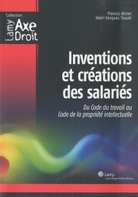 Francis Ahner et Jean-Jacques Touati - Inventions et créations des salariés - Du Code du travail au Code de la propriété intellectuelle.