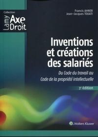 Francis Ahner - Inventions et créations des salariés - Du Code du travail au Code de la propriété intellectuelle.