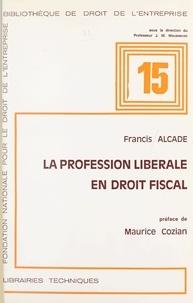 Francis Alcade et Maurice Cozian - La profession libérale en droit fiscal.