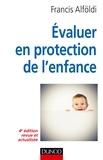Francis Alföldi - Évaluer en protection de l'enfance - 4e édition - Théorie et méthode.