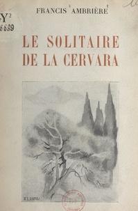 Francis Ambrière et R.-J. Sornas - Le solitaire de la Cervara - 12 planches hors texte et 12 culs-de-lampe de R.-J. Sornas.