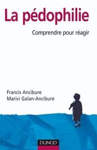 Francis Ancibure et Marivi Galan-Ancibure - La pédophilie - Comprendre pour réagir.