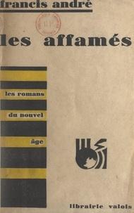 Francis André et Henry Poulaille - Les affamés.
