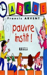 Francis Arvent - Pauvre Instit !.