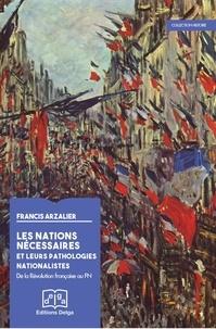 Francis Arzalier - Les nations nécessaires et leurs pathologies nationalistes - De la Révolution française au FN.
