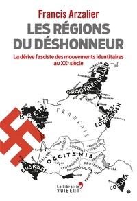 Francis Arzalier - Les régions du déshonneur - La dérive fasciste des mouvements identitaires au XXe siècle.