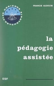 Francis Audouin et Roger Mucchielli - La pédagogie assistée - Cybernétique et enseignement.