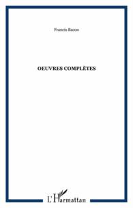 Francis Bacon - Oeuvres complètes - Oeuvres philosophiques, morales et politiques.