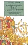 Francis Bacon - Sur le prolongement de la vie et les moyens de mourir.
