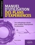Francis Baillet - Manuel d'utilisation des plans d'expériences - Une méthodologie robuste pour modéliser empiriquement un phénomène.