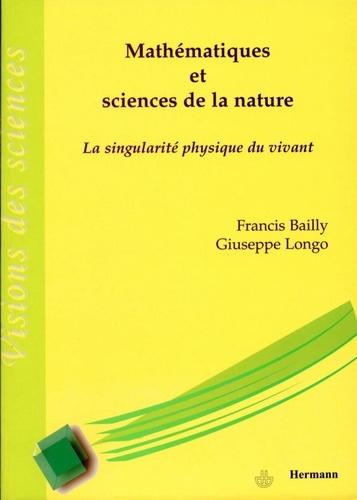 Francis Bailly - Mathématiques et sciences de la nature : la singularité physique du vivant.
