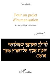 Francis Bailly - Pour un projet d'humanisation - Science, politique et mosaïsme.