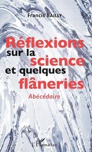 Francis Bailly - Réflexions sur la science et quelques flâneries - Abécédaire.