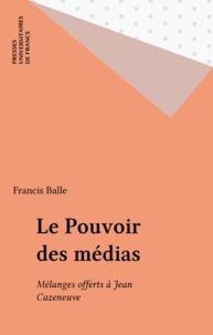 Francis Balle - Le Pouvoir des médias - Mélanges offerts à Jean Cazeneuve....