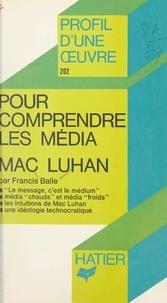 Francis Balle et Georges Décote - Pour comprendre les média, Mac Luhan - Analyse critique.