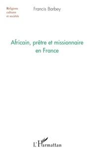 Francis Barbey - Africain, prêtre et missionnaire en France.
