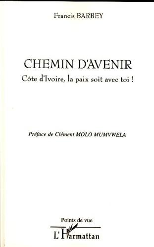 Francis Barbey - Chemin d'avenir - Côte d'Ivoire, la paix soit avec toi !.