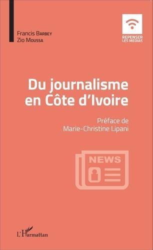 Francis Barbey et Zio Moussa - Du journalisme en Côte d'Ivoire.