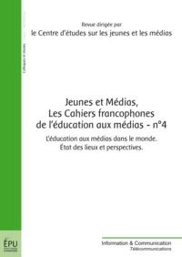 Francis Barbey - Jeunes et Médias Les Cahiers francophones de l'éducation aux médias N° 4, Septembre 2012 : L'éducation aux médias dans le monde - Etat des lieux et perspectives.