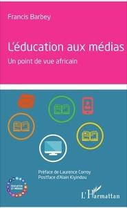 Francis Barbey - L'éducation aux médias - Un point de vue africain.